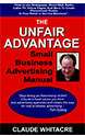 The Unfair Advantage Small Business Advertising Manual By Claude Whitacre